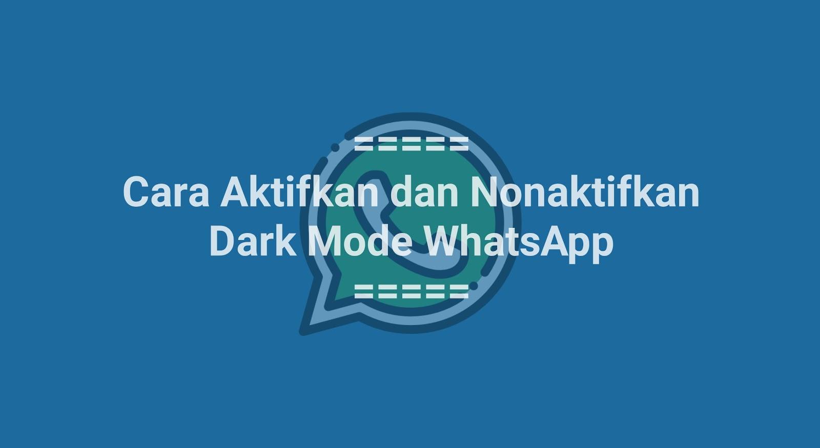 Cara Aktifkan dan Nonaktifkan Dark Mode WhatsApp (Mode Gelap)