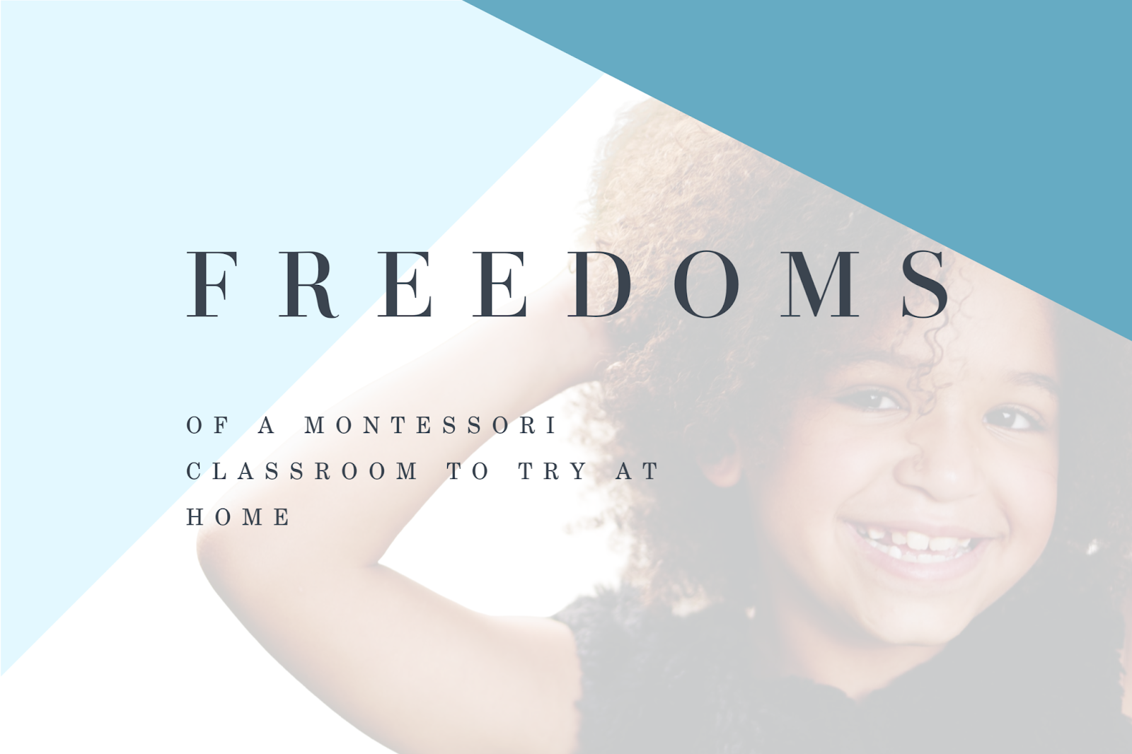 3 Freedoms of a Montessori classroom to incorporate into a Montessori home
