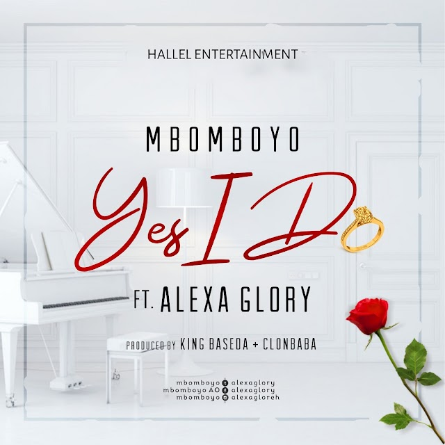NEW MUSIC: YES I DO BY MBOMBOYO (FEAT. ALEXA GLORY)