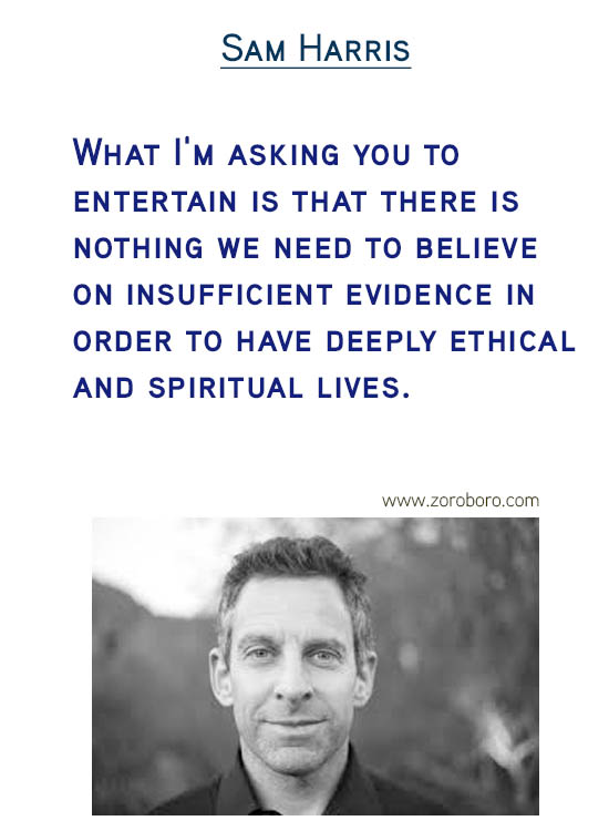 Sam Harris Quotes. Atheism Quotes, Morality Quotes, Belief Quotes, Evidence Quotes, Ignorance Quotes, Religion Quotes, Suffering Quotes, & Free Will Quotes. Sam Harris Thoughts / Quotes