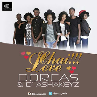[MP3] Chai!!! Love By Dorcas Ft D'Ashakeyz