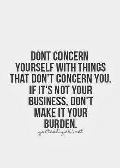 Positive Quotes For Life: If it's not your business don't