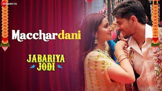 Machardani Full Song Lyrics - Jabariya Jodi - Vishal Mishra