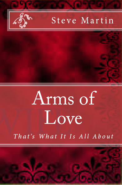 Arms of Love - Steve Martin's latest book.