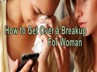 How to Get Over a Breakup For Woman