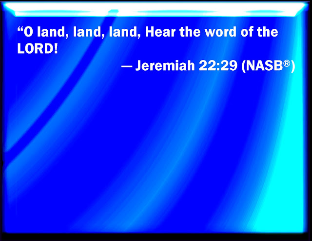 O land, land, land, hear the word of the LORD.