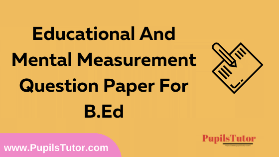 Educational And Mental Measurement Question Paper For B.Ed 1st And 2nd Year And All The 4 Semesters In English, Hindi And Marathi Medium Free Download PDF   Educational And Mental Measurement Question Paper In English   Educational And Mental Measurement Question Paper In Hindi   Educational And Mental Measurement Question Paper In Marathi