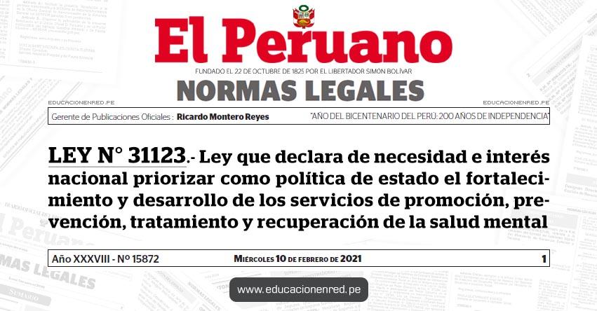 LEY N° 31123.- Ley que declara de necesidad e interés nacional priorizar como política de estado el fortalecimiento y desarrollo de los servicios de promoción, prevención, tratamiento y recuperación de la salud mental