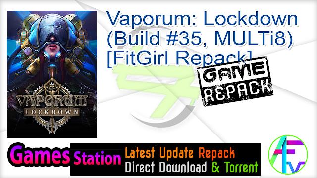Vaporum Lockdown (Build #35, MULTi8) [FitGirl Repack]