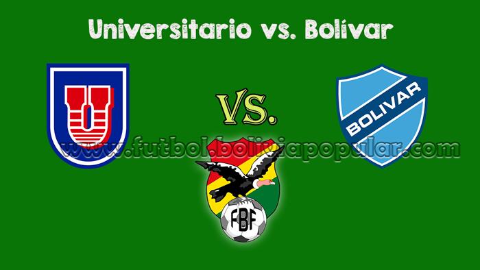 Universitario vs. Bolívar - En Vivo - Online - Torneo Clausura 2018