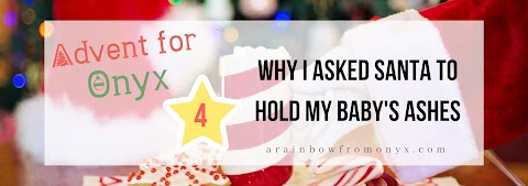 #AdventForOnyx Day 4 | Why I Asked Santa To Hold My Baby's Ashes