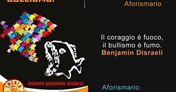 Aforismario Aforismi Frasi E Slogan Contro Il Bullismo
