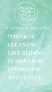 """Think of cleansing like gliding. It should be effortless and gentle."" - Fairface Washcloths"