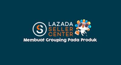 Cara membuat Variasi Produk atau Grouping Produk di Lazada