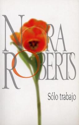 Solo trabajo, nora roberts, reseña literaria