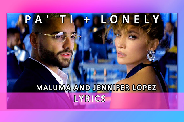 Pa' Ti+Lonely Song Lyrics And Karaoke By Jennifer Lopez & Maluma