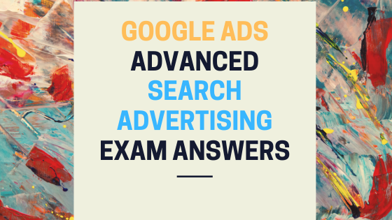 Google Advanced Search Advertising Exam Answers