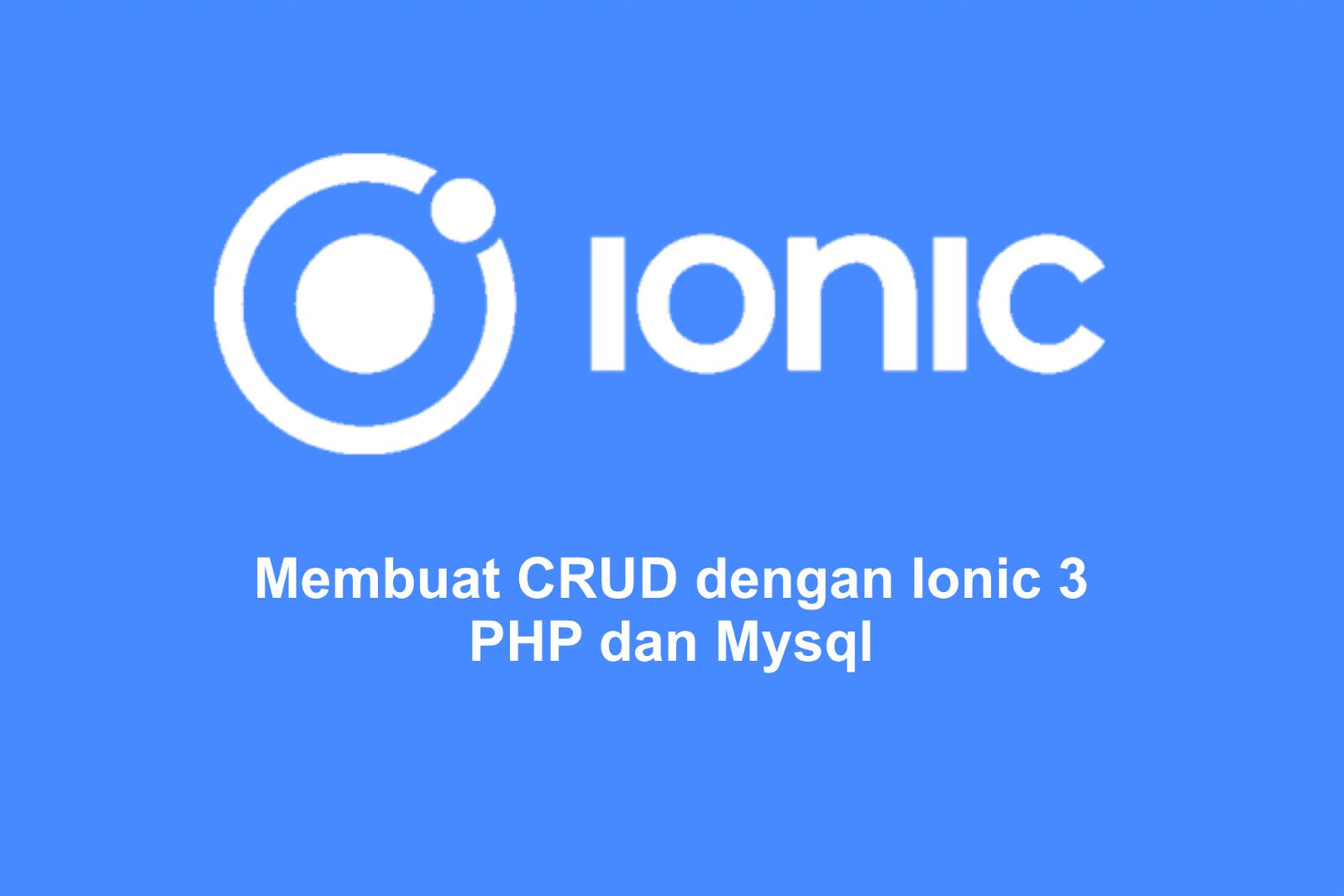 Membuat Crud Dengan Ionic 3 Php Dan Mysql Part 1 Mari Belajar Coding