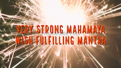 Most Powerful Mahamaya Wish Fulfilling Mantra