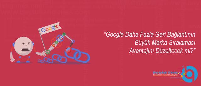 Google Daha Fazla Geri Bağlantının Büyük Marka Sıralaması Avantajını Düzeltecek mi