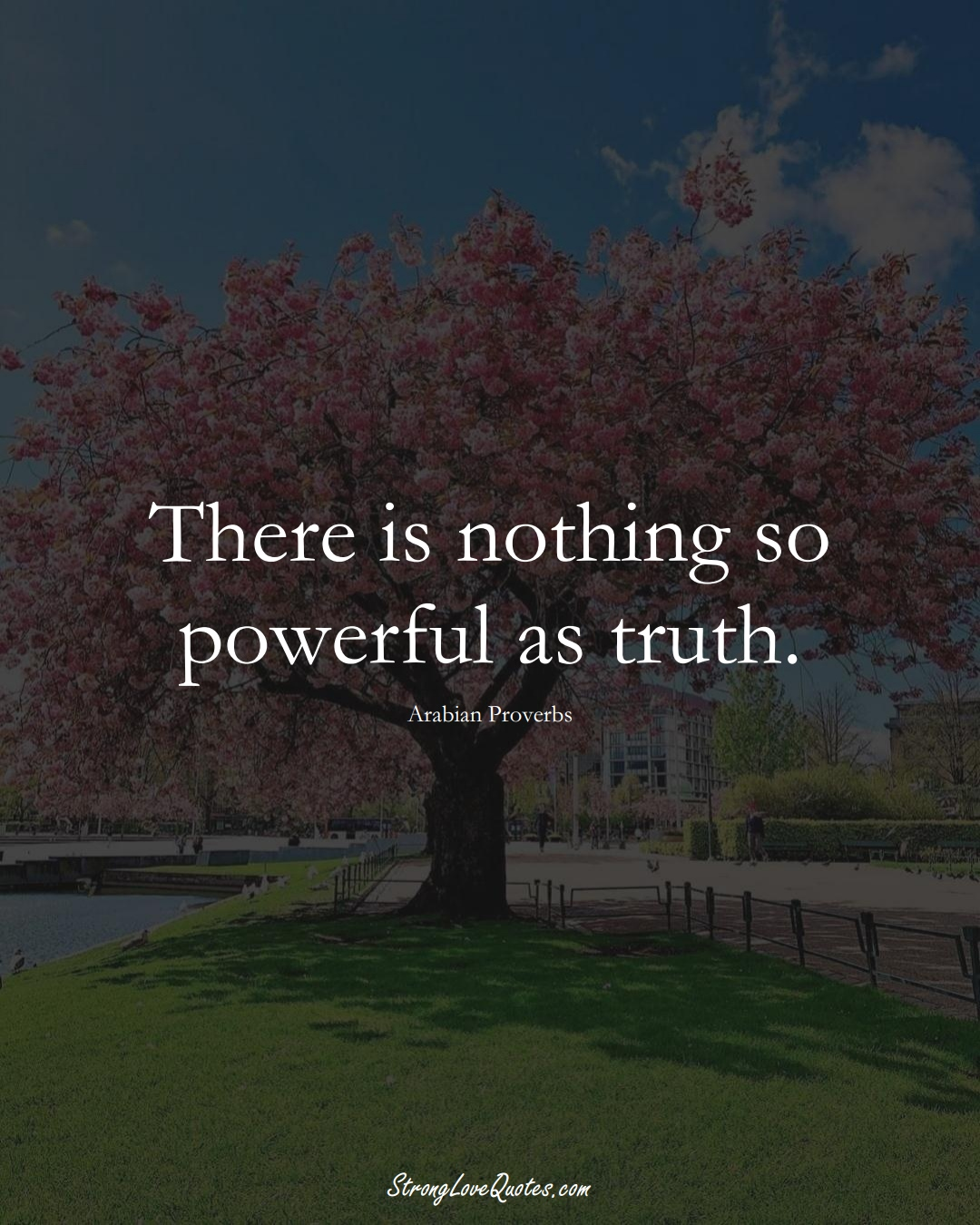 There is nothing so powerful as truth. (Arabian Sayings);  #aVarietyofCulturesSayings