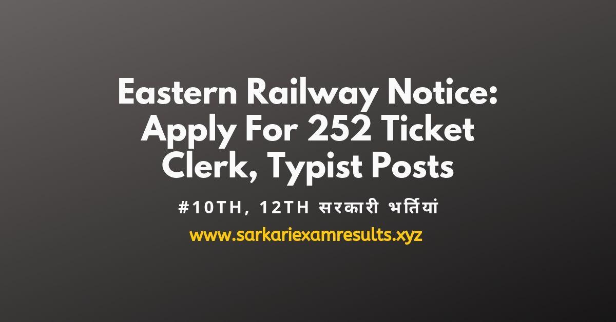 Eastern Railway Notice Apply For 252 Ticket Clerk, Typist Posts