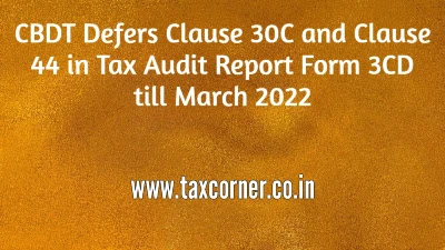 cbdt-defers-clause-30c-and-clause-44-in-tax-audit-report-form-3cd-till-march-2022
