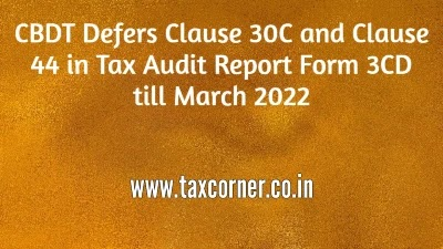 CBDT Defers Clause 30C and Clause 44 in Tax Audit Report Form 3CD till March 2022