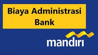 Biaya Administrasi Bank Mandiri Setiap Bulan dan Per Transaksi