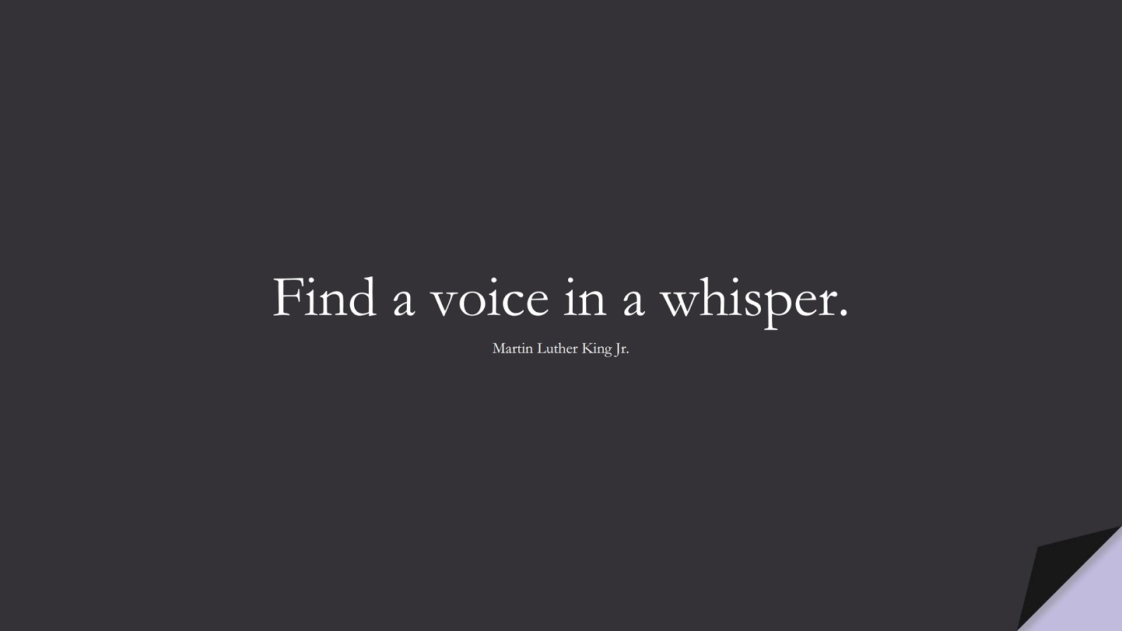 Find a voice in a whisper. (Martin Luther King Jr.);  #MartinLutherKingJrQuotes