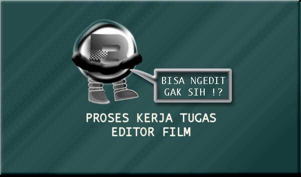 Proses Kerja Tugas Editor Film Untuk Mahasiswa