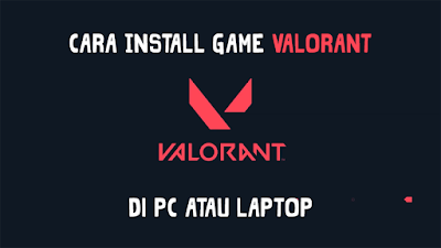 Cara Install Game Valorant di PC atau Laptop