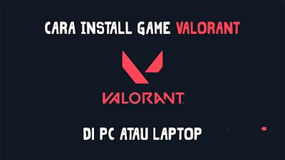 Cara Install Game Valorant di PC atau Laptop