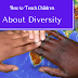 How to Teach Children About Diversity