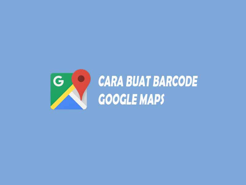 Cara Membuat Barcode Google Maps Untuk Denah Lokasi