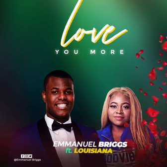 Emmanuel Briggs - ''Love You More'' Feat. Louisiana || @emmanuelbriggs