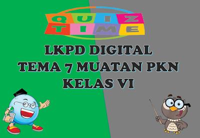 LKPD Digital Muatan PKn Tema 7 Kelas VI