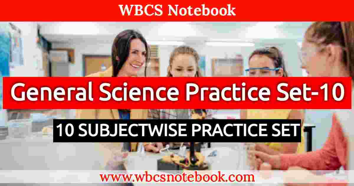 General Science Set-10 || WBCS Notebook