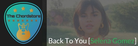 BACK TO YOU Guitar Chords ACCURATE | [ Selena Gomez]