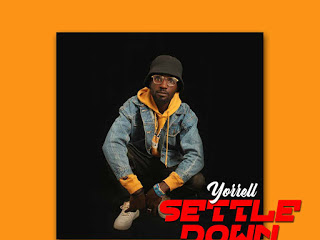 MUSIC: YORRELL SETTLE DOWN [NAIJAHITVIBES]