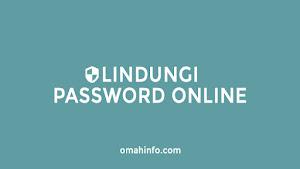 lindungi password online Anda untuk kehidupan yang tentram