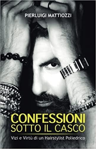 """Libri: esce """"Confessioni sotto il casco"""", con i segreti del parrucchiere delle dive Pierluigi Mattiozzi"""