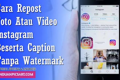 Cara Repost Postingan Foto dan Video Instagram Tanpa Watermark