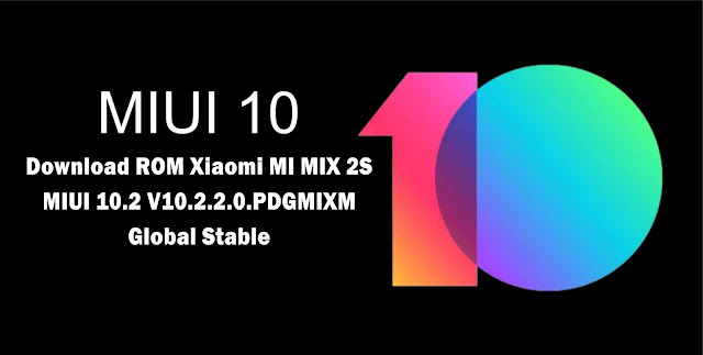 Download ROM Xiaomi MI MIX 2S V10.2.2.0.PDGMIXM Global Stable