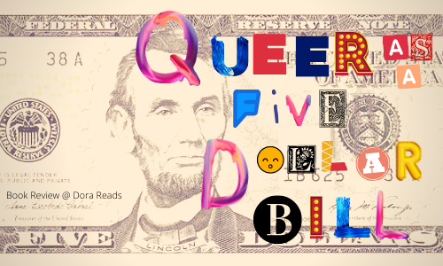 'Queer As A Five Dollar Bill' written in mismatched letters over a background of a five dollar bill, ft. Abraham Lincoln