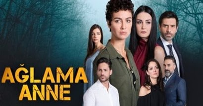 Ağlama Anne (Crying Mother) Synopsis And Cast: Turkish Drama