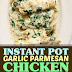 Instant Pot Garlic Parmesan Chicken