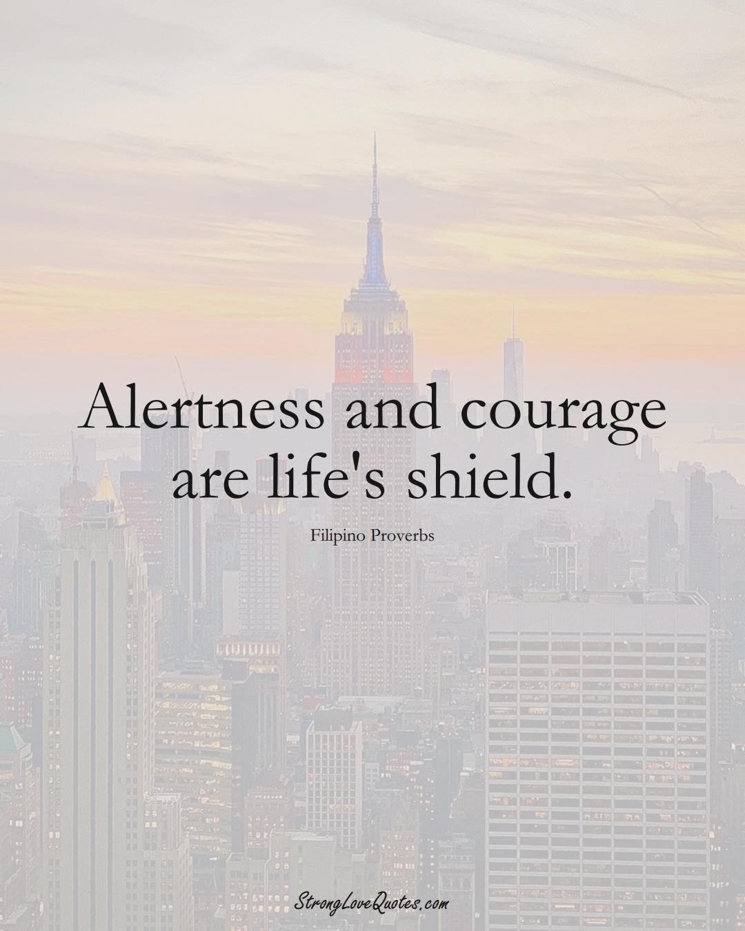 Alertness and courage are life's shield. (Filipino Sayings);  #AsianSayings