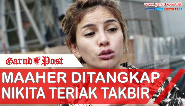 Video : Maaher Ditangkap Nikita Teriak Takbir