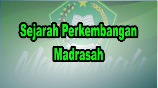 Sejarah Perkembangan Madrasah